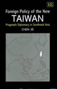 Foreign Policy of the New Taiwan: Pragmatic Diplomacy in Southeast Asia by Jie Chen - Hardcover - 2002-07-31 - from Books Express and Biblio.com