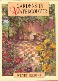 Gardens in Watercolour by  Wendy Jelbert - First  Edition - 1992 - from YesterYear Books (SKU: 031484)