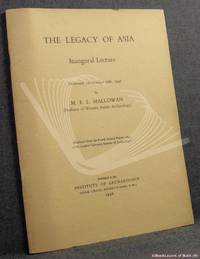 image of The Legacy of Asia Inaugural Lecture Delivered on October 16th, 1947 (reprinted from the Fourth Annual Report, 1947, of the London Institute of Archaeology)