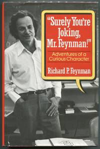 Surely You're Joking, Mr. Feynman!; Adventures of a Curious Character by  Richard P Feynman - Hardcover - Second printing - 1985 - from Evening Star Books and Biblio.com