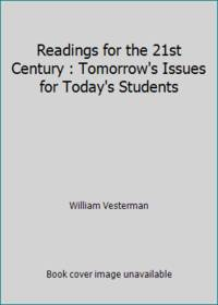 Readings for the 21st Century : Tomorrow's Issues for Today's Students