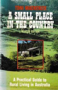 A Small Place in the Country: A Practical Guide to Rural Living in Australia