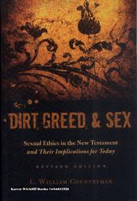 DIRT, GREED & SEX: Sexual Ethics in the New Testament and Their Implications for Today (Revised Edition)
