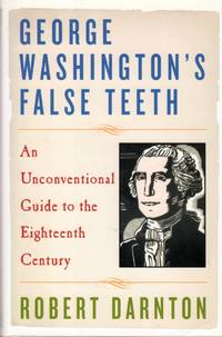 image of George Washington's false Teeth: An Unconventional Guide to the Eighteenth Century