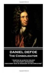 "image of Daniel Defoe - The Consolidator: ""Justice is always violent to the party offending, for every man is innocent in his own eyes"""