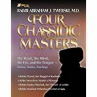 Four Chassidic Masters: The Heart, the Mind, the Eye, and the Tongue- History, Stories, Teachings