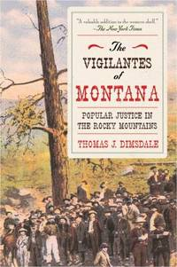 image of The Vigilantes of Montana : Popular Justice in the Rocky Mountains