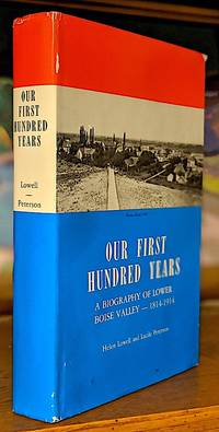 Our First Hundred Years. A Biography of Lower Boise Valley -- 1814-1914