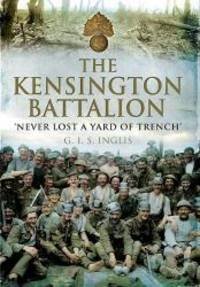 The Kensington Battalion: 'Never Lost a Yard of Trench'