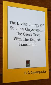 THE DIVINE LITURGY OF ST JOHN CHRYSOSTOM: The Greek Text With The English Translation