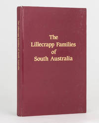 The Lillecrapp Families of South Australia. A Record of Three Families and their Descendants