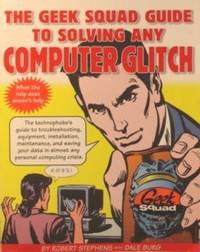 The Geek Squad Guide To Solving Any Computer Glitch: The Technophobe's  Guide To Troubleshooting, Equipment, Installation, Maintenance