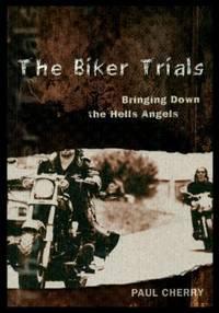 THE BIKER TRIALS - Bringing Down the Hells Angels