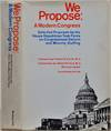 View Image 1 of 2 for WE PROPOSE: A Modern Congress. Selected Proposals by the House Republican Task Force on Congressiona... Inventory #019376