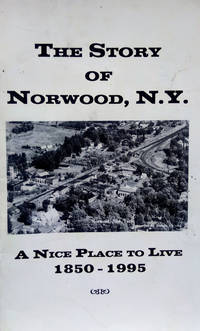 The Story of Norwood, N. Y. :  A Nice Place to Live, 1850-1995