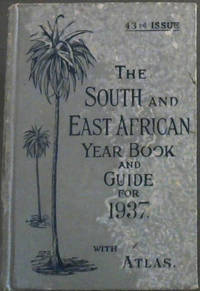 The South and East African Year Book and Guide for 1937 with Atlas - 43rd issue