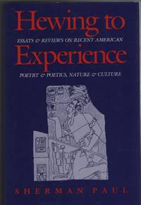 Hewing to Experience : Essays & Reviews on Recent American Poetry &  Poetics, Nature & Culture