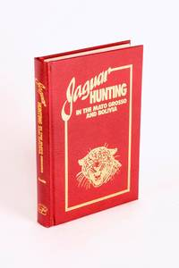 Jaguar Hunting in the Mato Grosso and Bolivia. With Notes on Other Game by De ALMEIDA, Tony - 1990