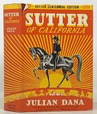 SUTTER Of CALIFORNIA. A Biography