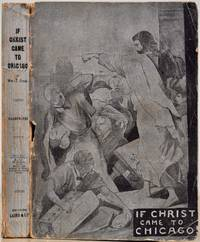 IF CHRIST CAME TO CHICAGO! A Plea for the Union of All Who Love in the Service of All Who Suffer.