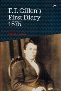 F.J. Gillen's First Diary 1875.   Adelaide to Allice Springs March to June