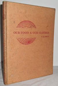 image of Our Food and our Clothes and some other things : Where they come from and how we get Them