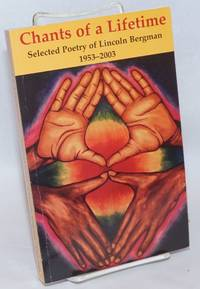 Chants of a lifetime, selected poetry of Lincoln Bergman, 1953-2003