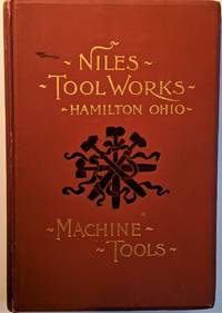 Catalogue of the Niles Tool Works, Manufacturers of Iron and Steel Working Machinery, Railway, Car, Boiler Machine Shop Equipment