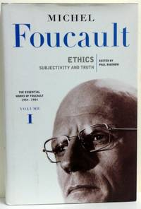 The Essential Works of Foucault 1954 -1984 Volume I. Ethics: Subjectivity and Truth