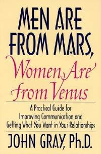 Men Are from Mars, Women Are from Venus: A Practical Guide for Improving Communication and...