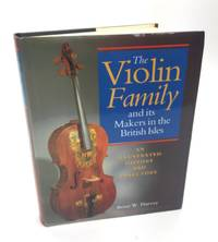The Violin Family and its Makers in the British Isles: An Illustrated History and Directory