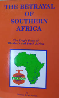 The Betrayal of South Africa:  The Tragic Story of Rhodesia and South  Africa