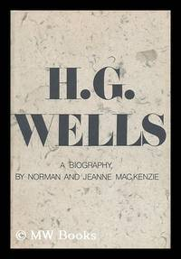 H. G. Wells; a Biography, by Norman and Jeanne Mackenzie