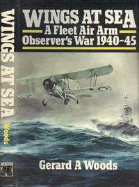 Wings at Sea - A Fleet Air Arm Observer's War 1940-45.