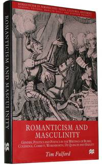 Romanticism And Masculinity  Gender, Politics and Poetics in the Writing of Burke, Coleridge, Cobbett, Wordsworth, De Quincey and Hazlitt