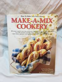 Make-a-Mix Cookery: How to Make Your Own Mixes by Karine Eliason; Nevada Harward; Madeline Westover; Geoge De Gennaro [Photographer] - 1978-06-01