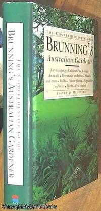 image of Brunning's Australian Gardener; The Comprehensive Guide – Landscaping . Cultivation . Lawns . Annuals . Perennials and Roses . Shrubs and Trees . Bulbs . Indoor Plants . Vegetables . Fruits . Herbs . Pest Control