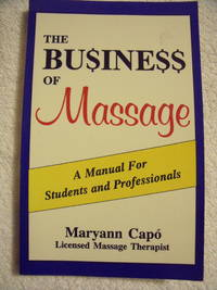 The Business of Massage:  a Manual for Students and Professionals