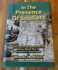 In the Presence of Soldiers, The 2nd Army Maneuvers & Other World War II Activity in Tennessee