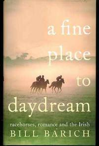 A Fine Place to Daydream, - Racehorses, Romance and the Irish