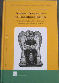Feminist Perspectives on Transitional Justice: From International and Criminal to Alternative Forms of Justice (Series on Transitional Justice)