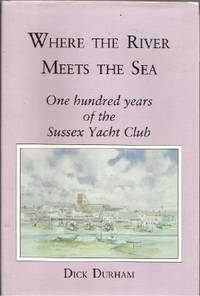 Where the River Meets the Sea - One Hundred Years of the Sussex Yacht Club