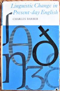 Linguistic Change in Present-day English by  Charles Barber - 1st Edition - 1964 - from Ken Jackson (SKU: 253751)