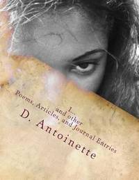 I... : I... and Other Poems, Articles, and Journal Entries by D. Antoinette by D. Antoinette - Paperback - 2015 - from ThriftBooks (SKU: G1505870844I4N00)