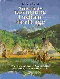 image of America's Fascinating Indian Heritage First Americans: Their Customs, Art,  History, and How They Lived