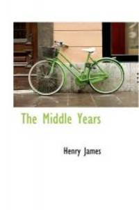 The Middle Years by Henry James - 2008-12-09