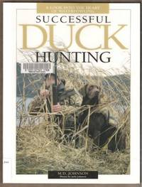 SUCCESSFUL DUCK HUNTING A Look Into the Heart of Waterfowling