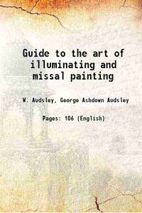 Guide to the art of illuminating and missal painting 1862 [Hardcover]