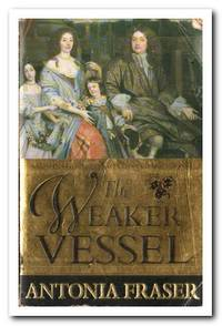 The Weaker Vessel A Woman's Lot in Seventeenth-Century England