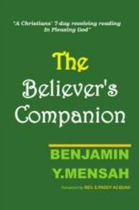 Believer's Companion: A christians' 7-day revolving reading in pleasing God
